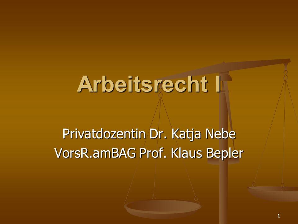 1 Arbeitsrecht I Privatdozentin Dr. Katja Nebe VorsR.amBAG Prof. Klaus Bepler