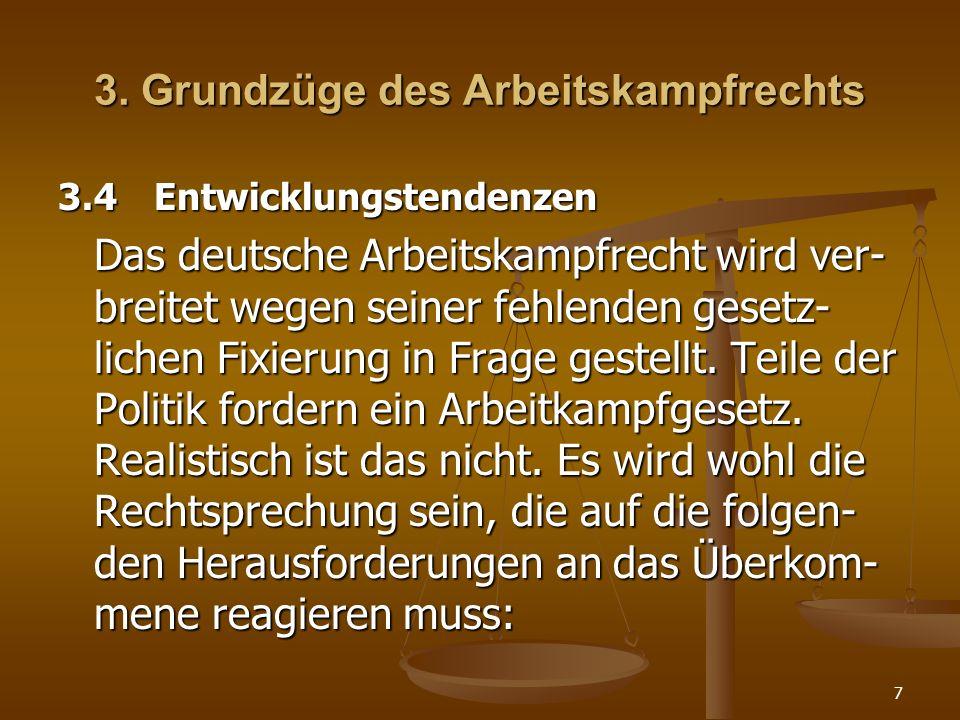 7 3. Grundzüge des Arbeitskampfrechts 3.4Entwicklungstendenzen Das deutsche Arbeitskampfrecht wird ver- breitet wegen seiner fehlenden gesetz- lichen