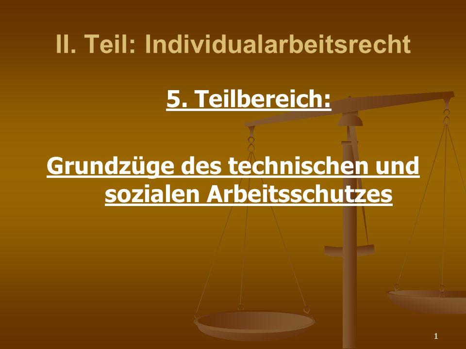 1 II. Teil: Individualarbeitsrecht 5. Teilbereich: Grundzüge des technischen und sozialen Arbeitsschutzes