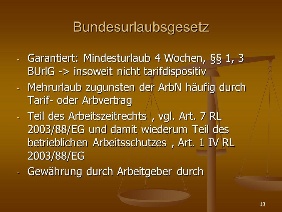 Bundesurlaubsgesetz - Garantiert: Mindesturlaub 4 Wochen, §§ 1, 3 BUrlG -> insoweit nicht tarifdispositiv - Mehrurlaub zugunsten der ArbN häufig durch