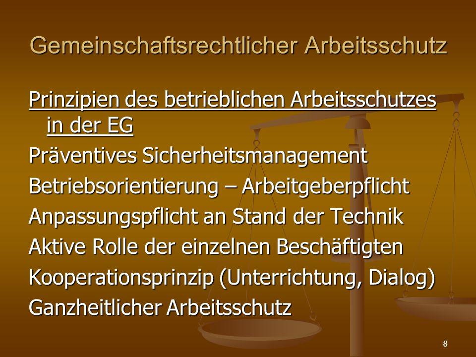 Gemeinschaftsrechtlicher Arbeitsschutz Prinzipien des betrieblichen Arbeitsschutzes in der EG Präventives Sicherheitsmanagement Betriebsorientierung –