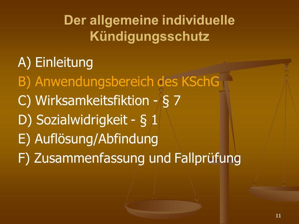 11 Der allgemeine individuelle Kündigungsschutz A) Einleitung B) Anwendungsbereich des KSchG C) Wirksamkeitsfiktion - § 7 D) Sozialwidrigkeit - § 1 E)