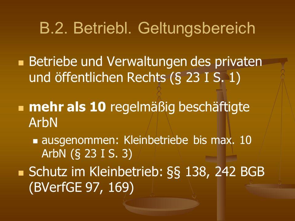 B.2. Betriebl. Geltungsbereich Betriebe und Verwaltungen des privaten und öffentlichen Rechts (§ 23 I S. 1) mehr als 10 regelmäßig beschäftigte ArbN a