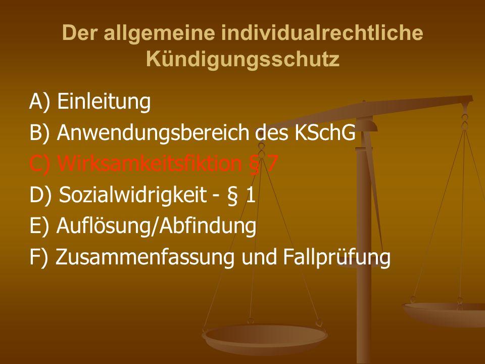 Der allgemeine individualrechtliche Kündigungsschutz A) Einleitung B) Anwendungsbereich des KSchG C) Wirksamkeitsfiktion § 7 D) Sozialwidrigkeit - § 1