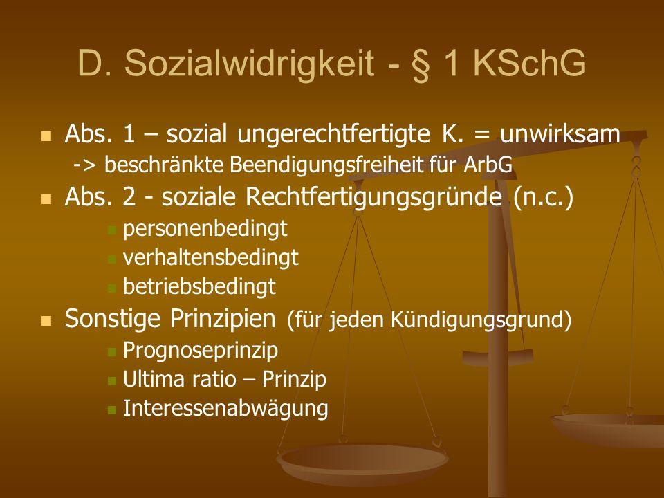 D. Sozialwidrigkeit - § 1 KSchG Abs. 1 – sozial ungerechtfertigte K. = unwirksam -> beschränkte Beendigungsfreiheit für ArbG Abs. 2 - soziale Rechtfer