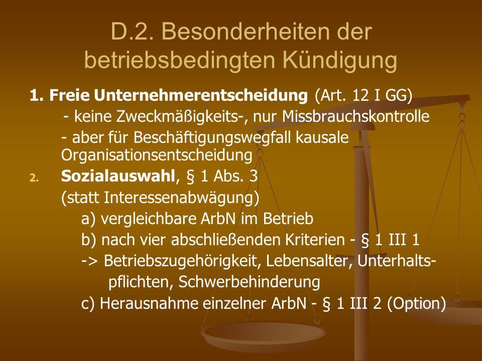 D.2. Besonderheiten der betriebsbedingten Kündigung 1. Freie Unternehmerentscheidung (Art. 12 I GG) - keine Zweckmäßigkeits-, nur Missbrauchskontrolle