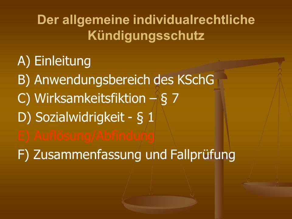 Der allgemeine individualrechtliche Kündigungsschutz A) Einleitung B) Anwendungsbereich des KSchG C) Wirksamkeitsfiktion – § 7 D) Sozialwidrigkeit - §