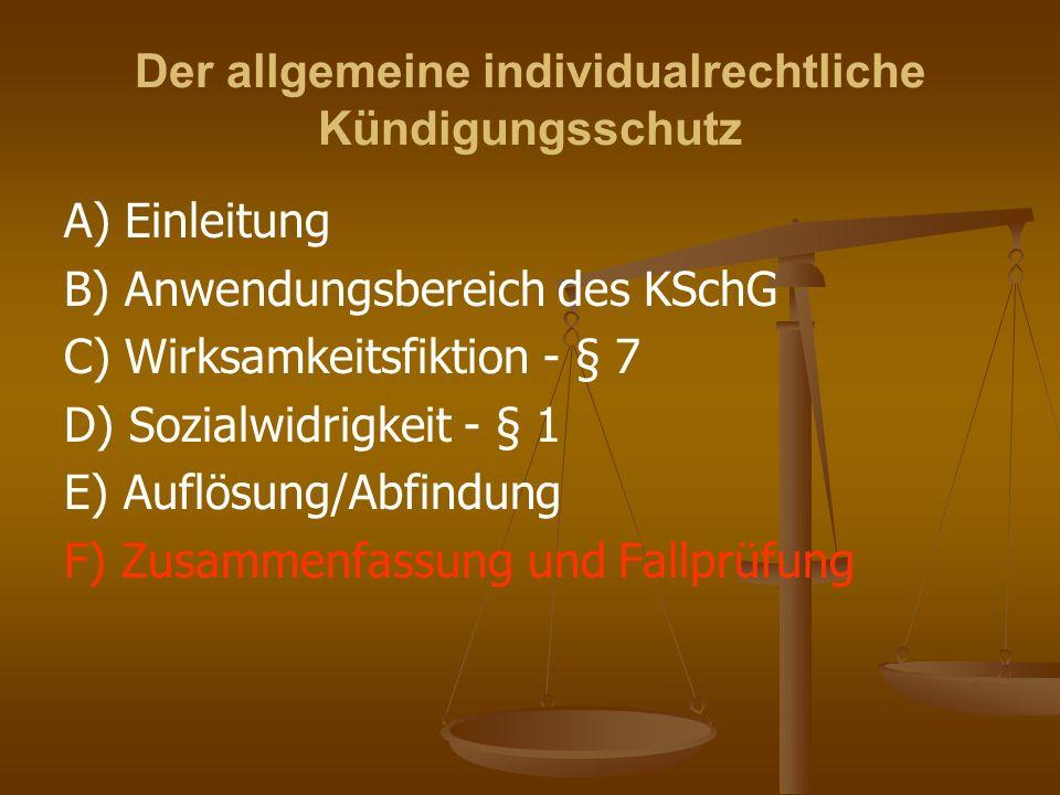 Der allgemeine individualrechtliche Kündigungsschutz A) Einleitung B) Anwendungsbereich des KSchG C) Wirksamkeitsfiktion - § 7 D) Sozialwidrigkeit - §