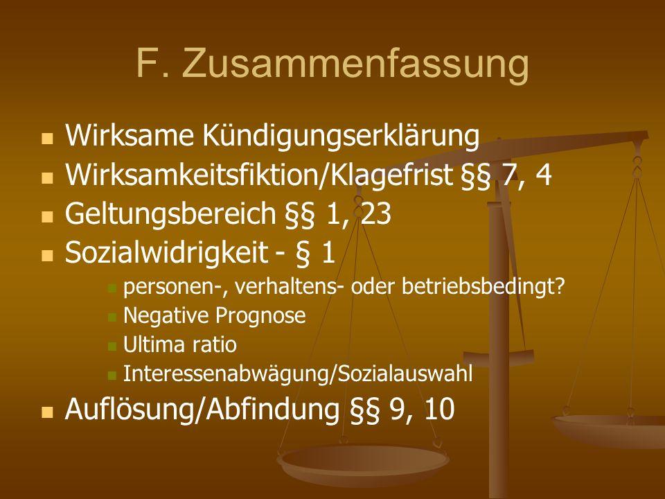 F. Zusammenfassung Wirksame Kündigungserklärung Wirksamkeitsfiktion/Klagefrist §§ 7, 4 Geltungsbereich §§ 1, 23 Sozialwidrigkeit - § 1 personen-, verh