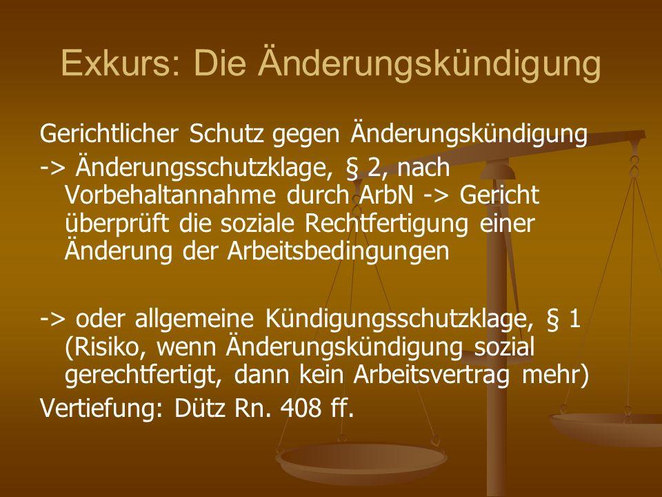 Exkurs: Die Änderungskündigung Gerichtlicher Schutz gegen Änderungskündigung -> Änderungsschutzklage, § 2, nach Vorbehaltannahme durch ArbN -> Gericht