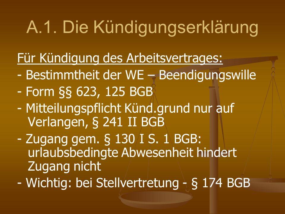 A.1. Die Kündigungserklärung Für Kündigung des Arbeitsvertrages: - Bestimmtheit der WE – Beendigungswille - Form §§ 623, 125 BGB - Mitteilungspflicht