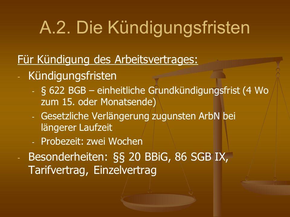 A.2. Die Kündigungsfristen Für Kündigung des Arbeitsvertrages: - - Kündigungsfristen - - § 622 BGB – einheitliche Grundkündigungsfrist (4 Wo zum 15. o