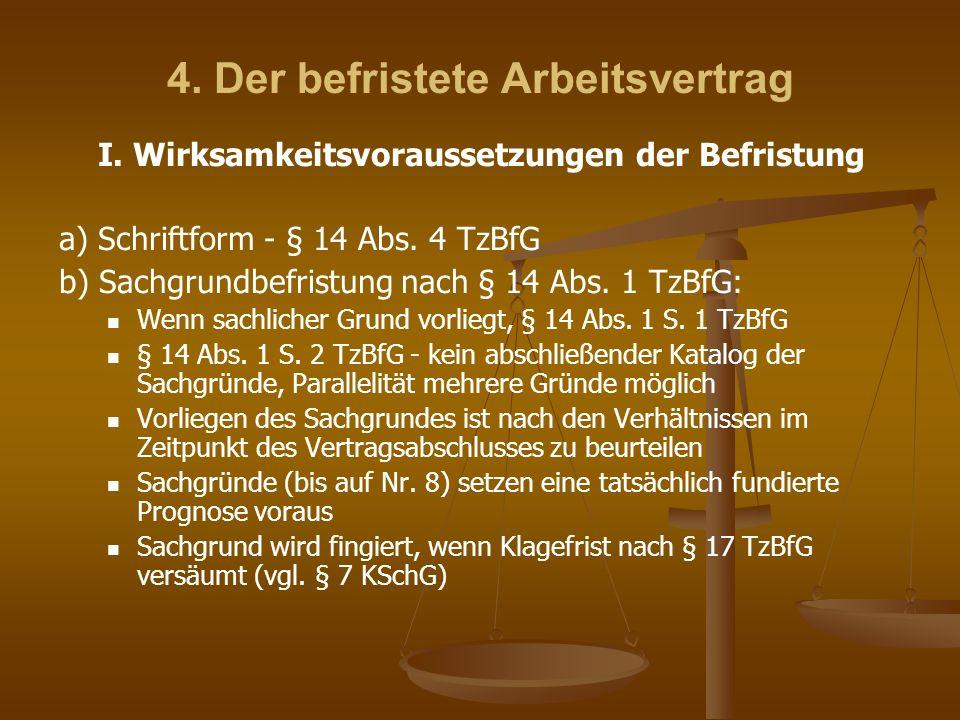 4. Der befristete Arbeitsvertrag I. Wirksamkeitsvoraussetzungen der Befristung a) Schriftform - § 14 Abs. 4 TzBfG b) Sachgrundbefristung nach § 14 Abs