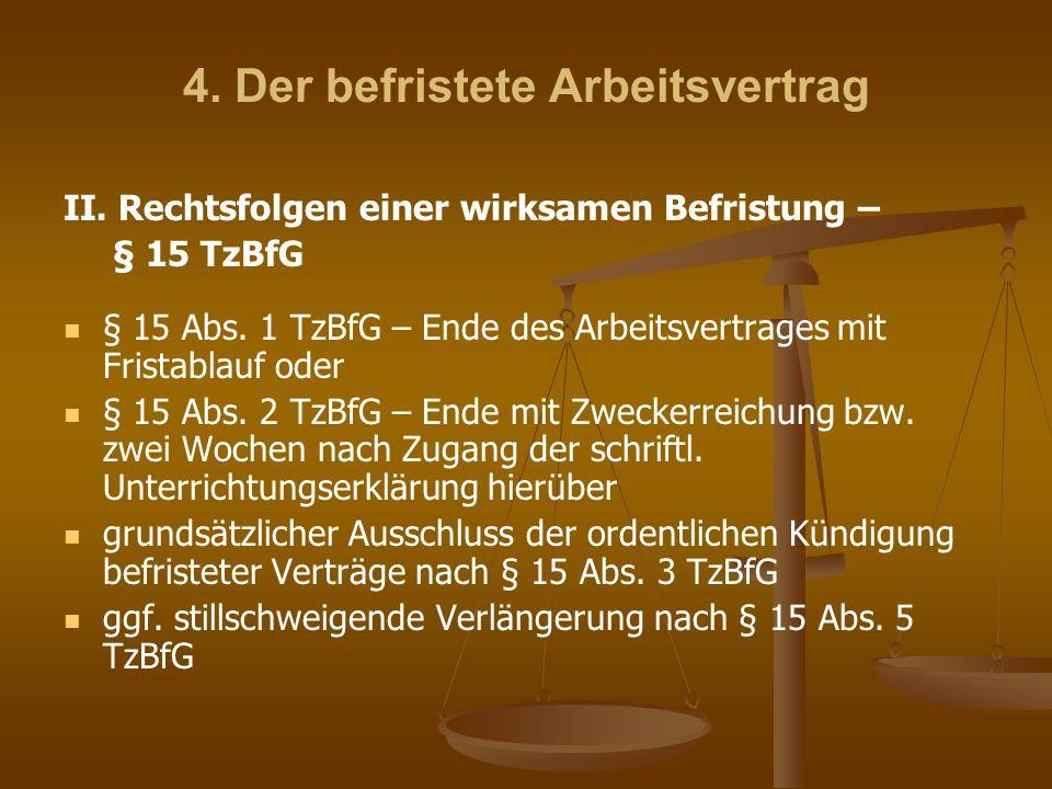 4. Der befristete Arbeitsvertrag II. Rechtsfolgen einer wirksamen Befristung – § 15 TzBfG § 15 Abs. 1 TzBfG – Ende des Arbeitsvertrages mit Fristablau