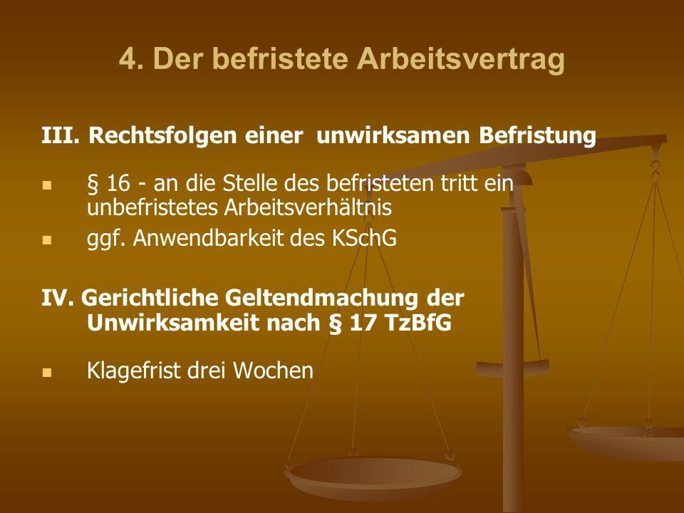 4. Der befristete Arbeitsvertrag III. Rechtsfolgen einer unwirksamen Befristung § 16 - an die Stelle des befristeten tritt ein unbefristetes Arbeitsve