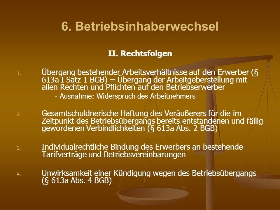 6. Betriebsinhaberwechsel II. Rechtsfolgen 1. 1. Übergang bestehender Arbeitsverhältnisse auf den Erwerber (§ 613a I Satz 1 BGB) = Übergang der Arbeit