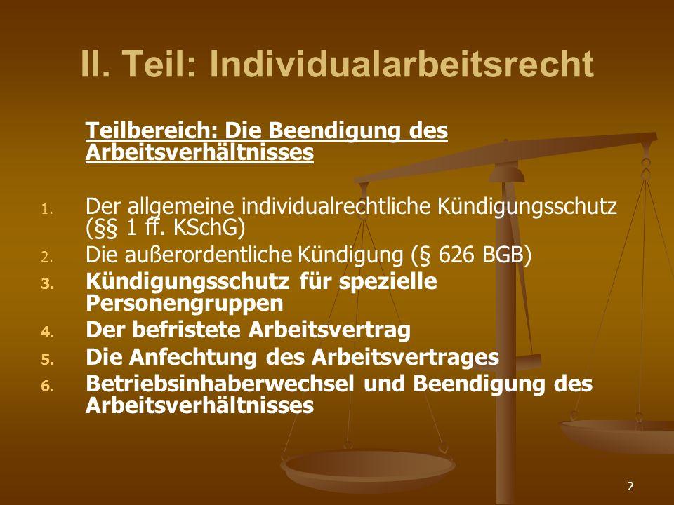 2 II. Teil: Individualarbeitsrecht Teilbereich: Die Beendigung des Arbeitsverhältnisses 1. 1. Der allgemeine individualrechtliche Kündigungsschutz (§§