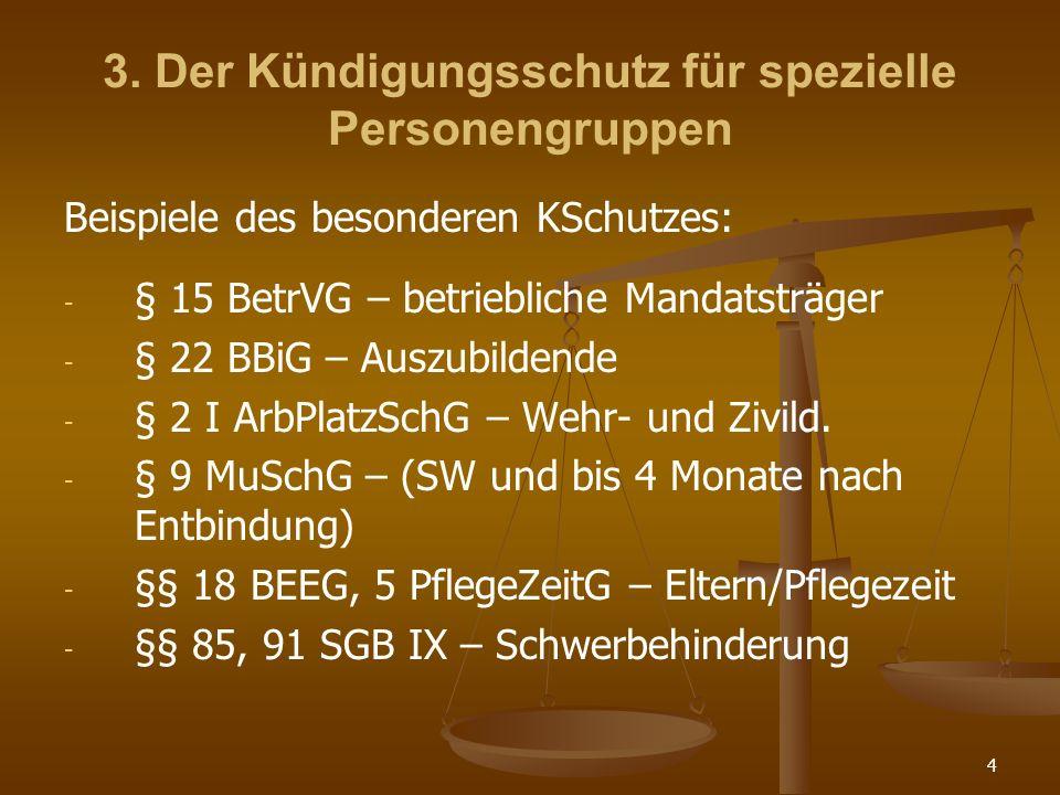 4 3. Der Kündigungsschutz für spezielle Personengruppen Beispiele des besonderen KSchutzes: - - § 15 BetrVG – betriebliche Mandatsträger - - § 22 BBiG