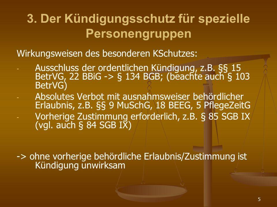 5 3. Der Kündigungsschutz für spezielle Personengruppen Wirkungsweisen des besonderen KSchutzes: - - Ausschluss der ordentlichen Kündigung, z.B. §§ 15
