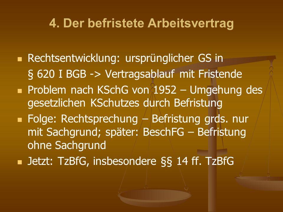 4. Der befristete Arbeitsvertrag Rechtsentwicklung: ursprünglicher GS in § 620 I BGB -> Vertragsablauf mit Fristende Problem nach KSchG von 1952 – Umg