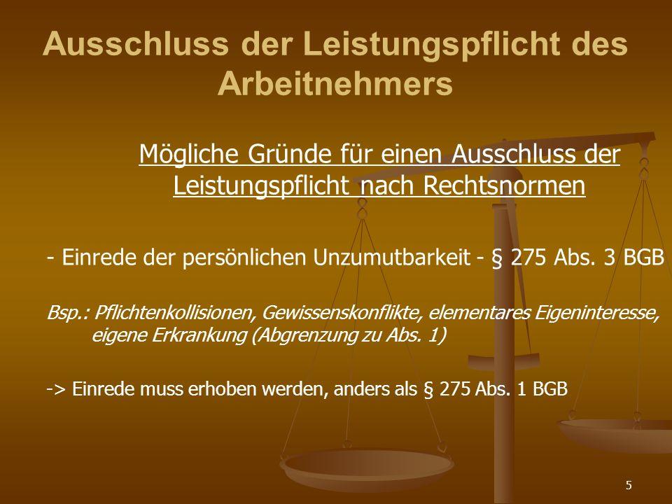 5 Ausschluss der Leistungspflicht des Arbeitnehmers Mögliche Gründe für einen Ausschluss der Leistungspflicht nach Rechtsnormen - Einrede der persönlichen Unzumutbarkeit - § 275 Abs.
