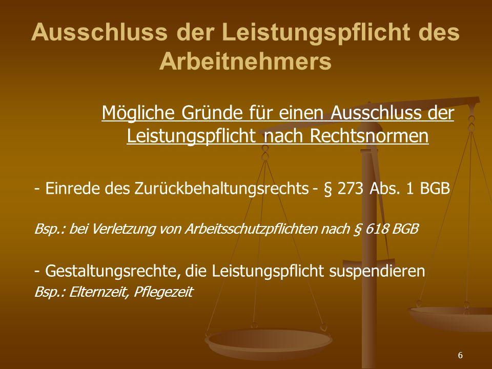 6 Ausschluss der Leistungspflicht des Arbeitnehmers Mögliche Gründe für einen Ausschluss der Leistungspflicht nach Rechtsnormen - Einrede des Zurückbehaltungsrechts - § 273 Abs.