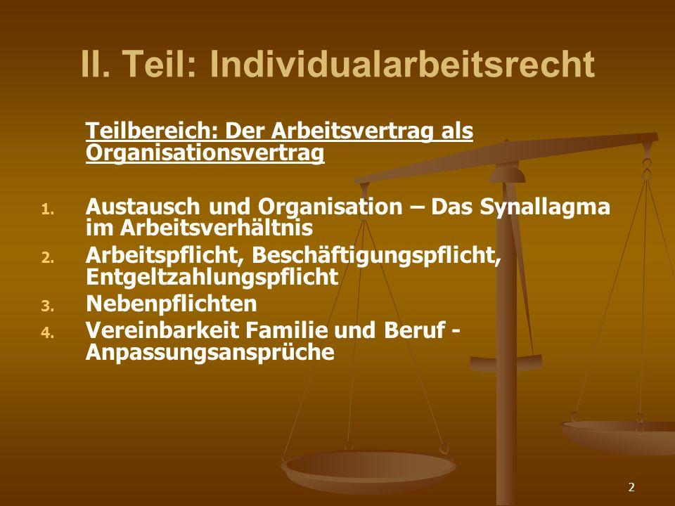 2 II. Teil: Individualarbeitsrecht Teilbereich: Der Arbeitsvertrag als Organisationsvertrag 1. 1. Austausch und Organisation – Das Synallagma im Arbei