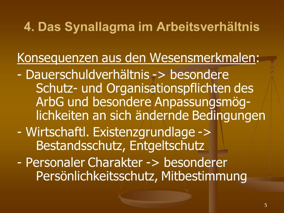 5 4. Das Synallagma im Arbeitsverhältnis Konsequenzen aus den Wesensmerkmalen: - Dauerschuldverhältnis -> besondere Schutz- und Organisationspflichten