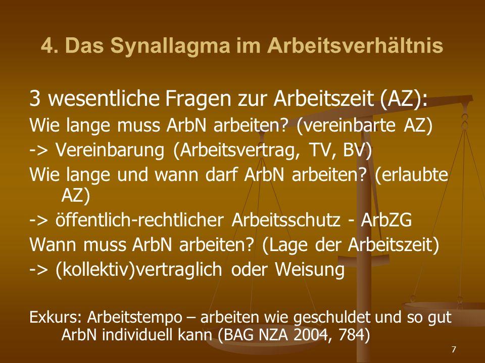 7 4. Das Synallagma im Arbeitsverhältnis 3 wesentliche Fragen zur Arbeitszeit (AZ): Wie lange muss ArbN arbeiten? (vereinbarte AZ) -> Vereinbarung (Ar