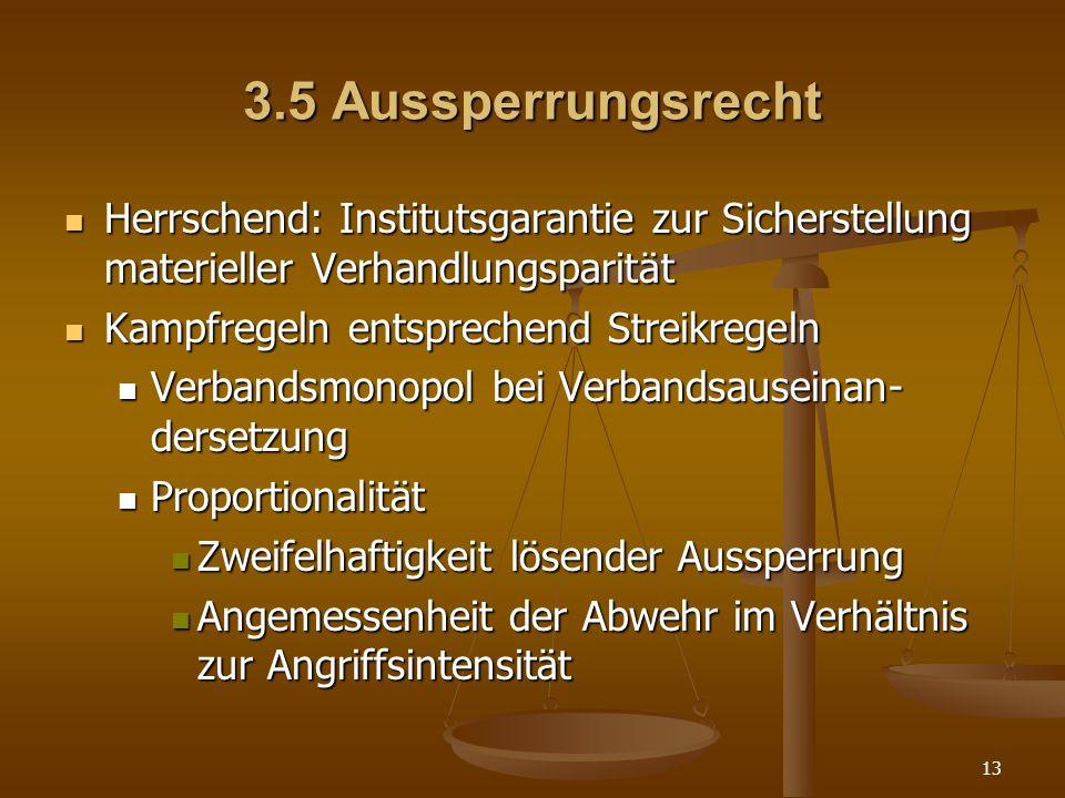 13 3.5 Aussperrungsrecht Herrschend: Institutsgarantie zur Sicherstellung materieller Verhandlungsparität Herrschend: Institutsgarantie zur Sicherstel