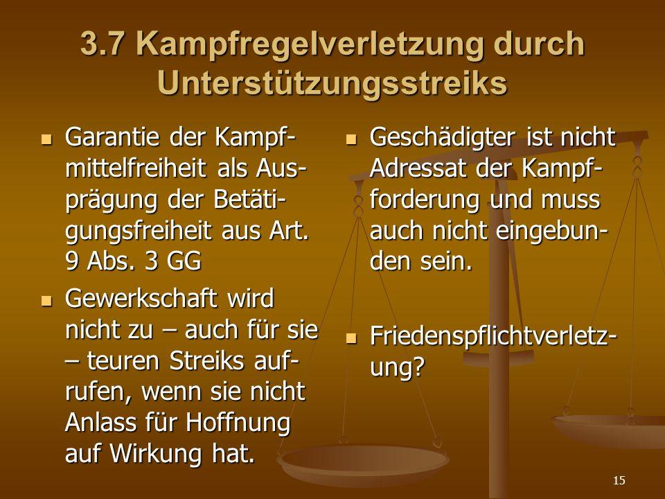 15 3.7 Kampfregelverletzung durch Unterstützungsstreiks Garantie der Kampf- mittelfreiheit als Aus- prägung der Betäti- gungsfreiheit aus Art. 9 Abs.
