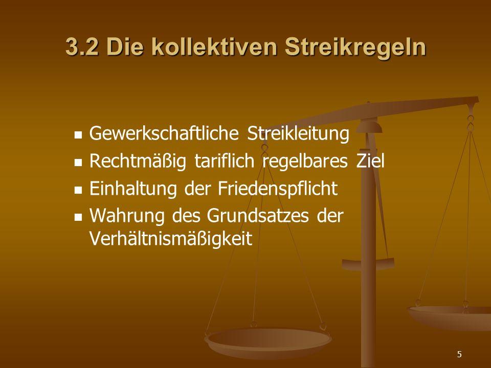 5 3.2 Die kollektiven Streikregeln Gewerkschaftliche Streikleitung Rechtmäßig tariflich regelbares Ziel Einhaltung der Friedenspflicht Wahrung des Gru
