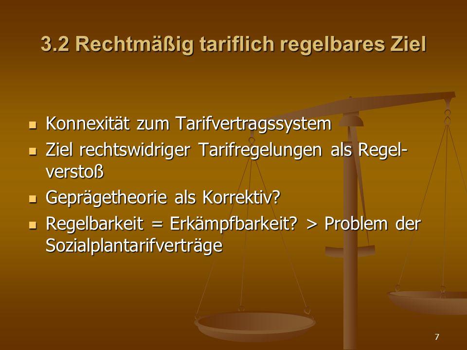 7 3.2 Rechtmäßig tariflich regelbares Ziel Konnexität zum Tarifvertragssystem Konnexität zum Tarifvertragssystem Ziel rechtswidriger Tarifregelungen a