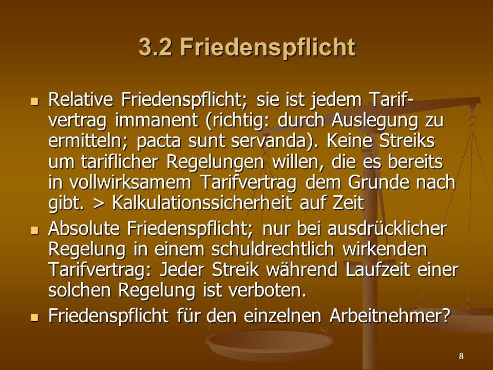 8 3.2 Friedenspflicht Relative Friedenspflicht; sie ist jedem Tarif- vertrag immanent (richtig: durch Auslegung zu ermitteln; pacta sunt servanda). Ke