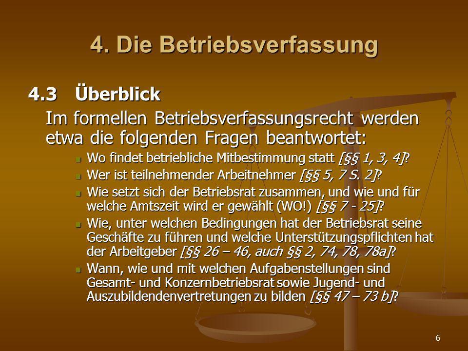 6 4. Die Betriebsverfassung 4.3Überblick Im formellen Betriebsverfassungsrecht werden etwa die folgenden Fragen beantwortet: Wo findet betriebliche Mi