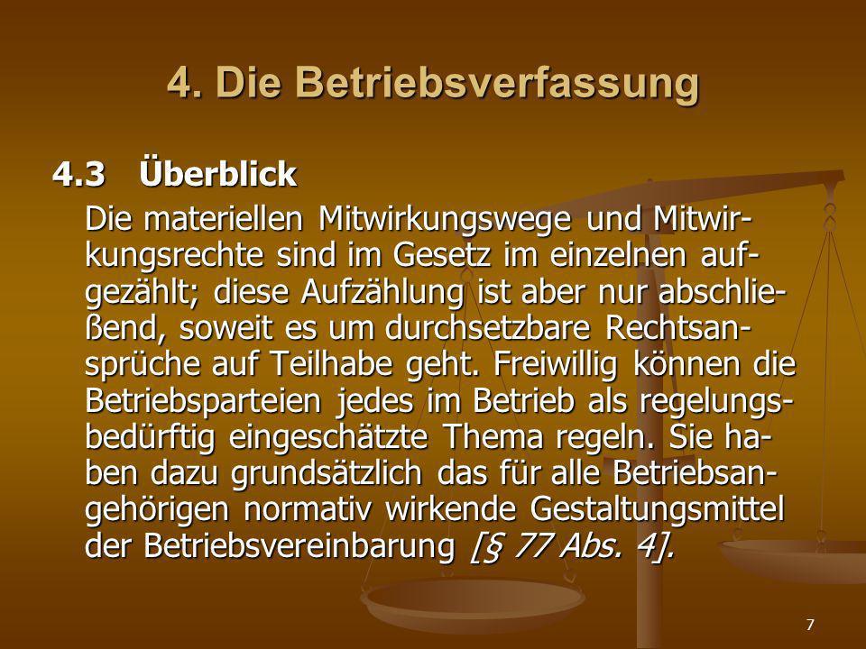 7 4. Die Betriebsverfassung 4.3Überblick Die materiellen Mitwirkungswege und Mitwir- kungsrechte sind im Gesetz im einzelnen auf- gezählt; diese Aufzä