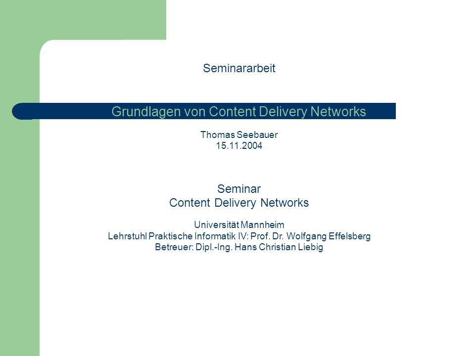 Seminararbeit Grundlagen von Content Delivery Networks Thomas Seebauer 15.11.2004 Seminar Content Delivery Networks Universität Mannheim Lehrstuhl Pra