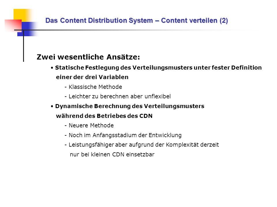 Das Content Distribution System – Content verteilen (2) Zwei wesentliche Ansätze: Statische Festlegung des Verteilungsmusters unter fester Definition