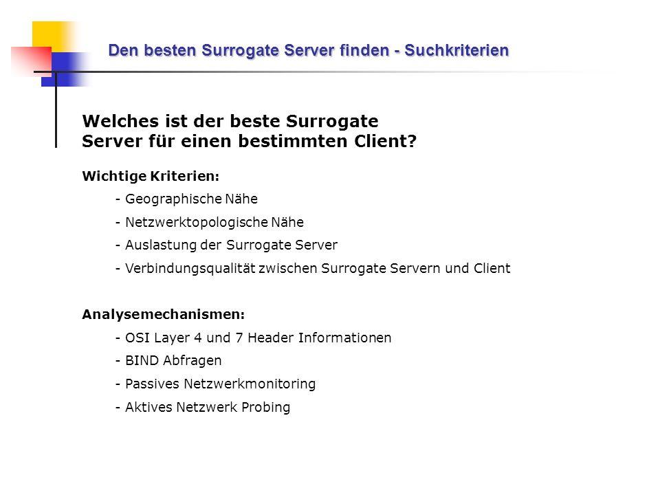 Den besten Surrogate Server finden - Suchkriterien Welches ist der beste Surrogate Server für einen bestimmten Client? Wichtige Kriterien: - Geographi