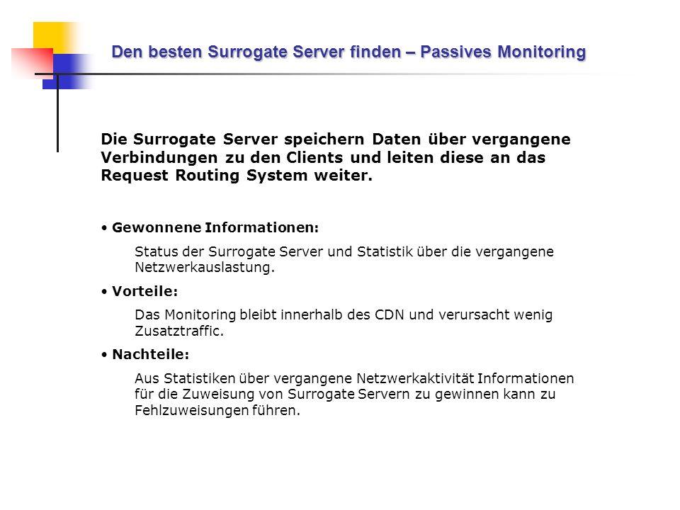 Den besten Surrogate Server finden – Passives Monitoring Die Surrogate Server speichern Daten über vergangene Verbindungen zu den Clients und leiten d