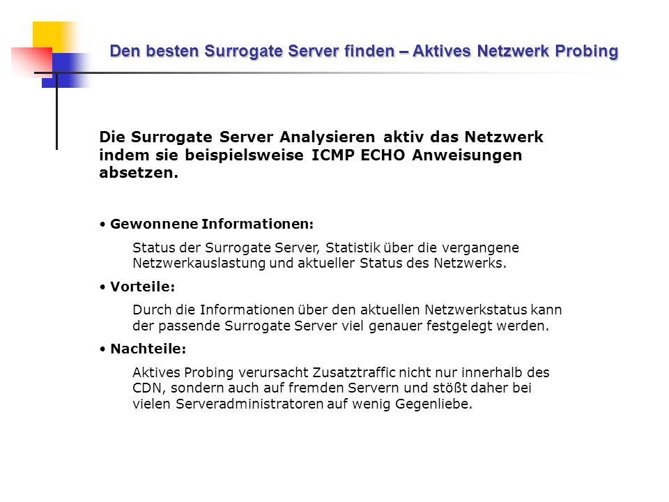 Den besten Surrogate Server finden – Aktives Netzwerk Probing Die Surrogate Server Analysieren aktiv das Netzwerk indem sie beispielsweise ICMP ECHO A