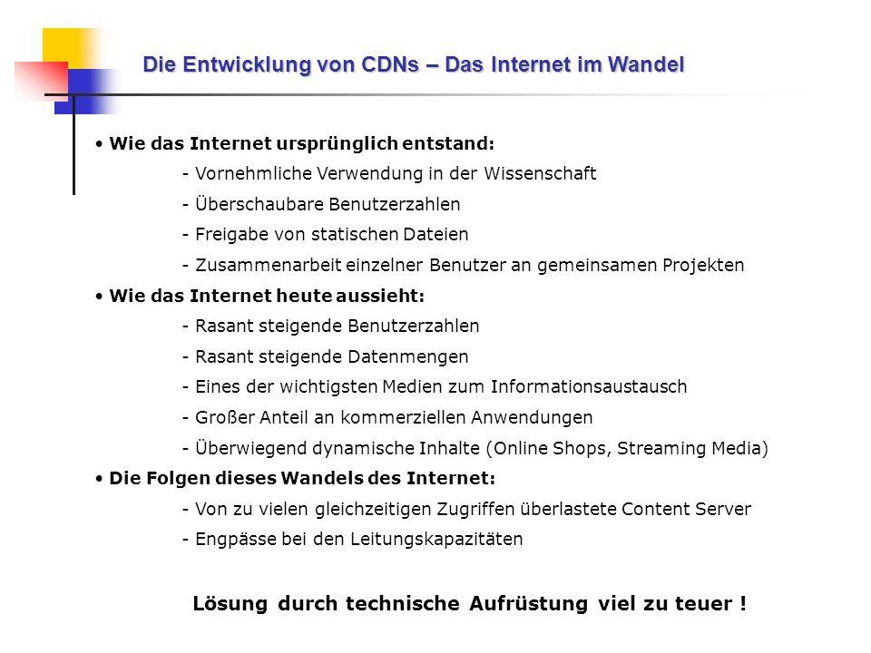 Die Entwicklung von CDNs – Das Internet im Wandel Wie das Internet ursprünglich entstand: - Vornehmliche Verwendung in der Wissenschaft - Überschaubar
