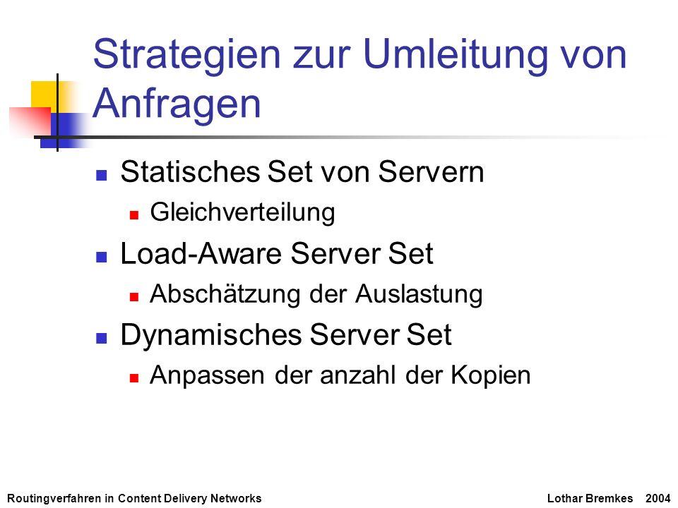 Routingverfahren in Content Delivery NetworksLothar Bremkes 2004 Strategien zur Umleitung von Anfragen Statisches Set von Servern Gleichverteilung Loa