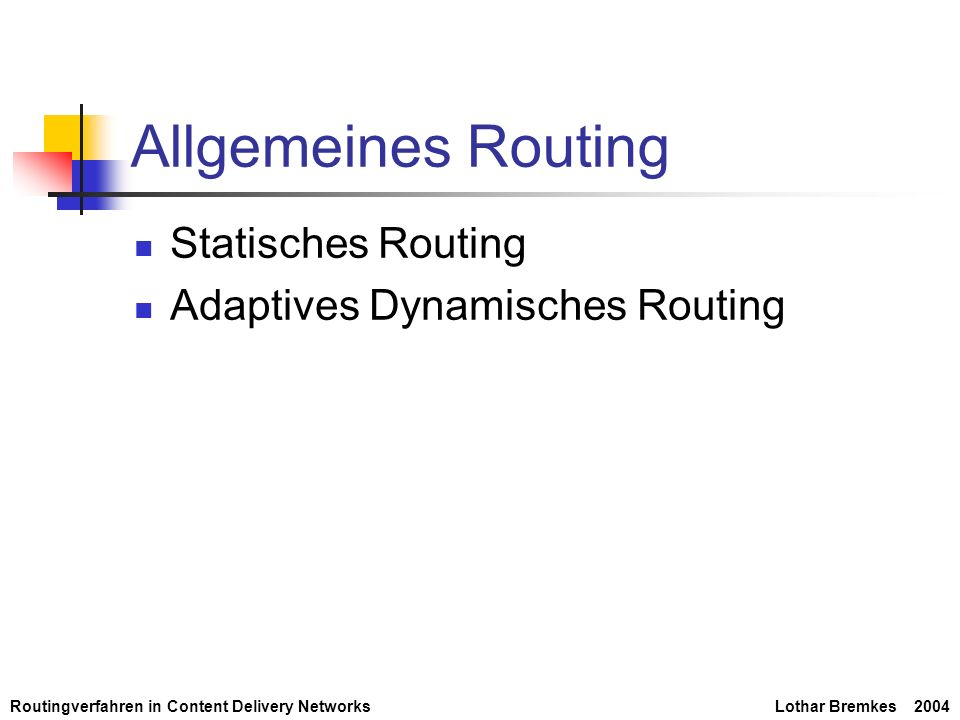 Routingverfahren in Content Delivery NetworksLothar Bremkes 2004 Allgemeines Routing Statisches Routing Adaptives Dynamisches Routing