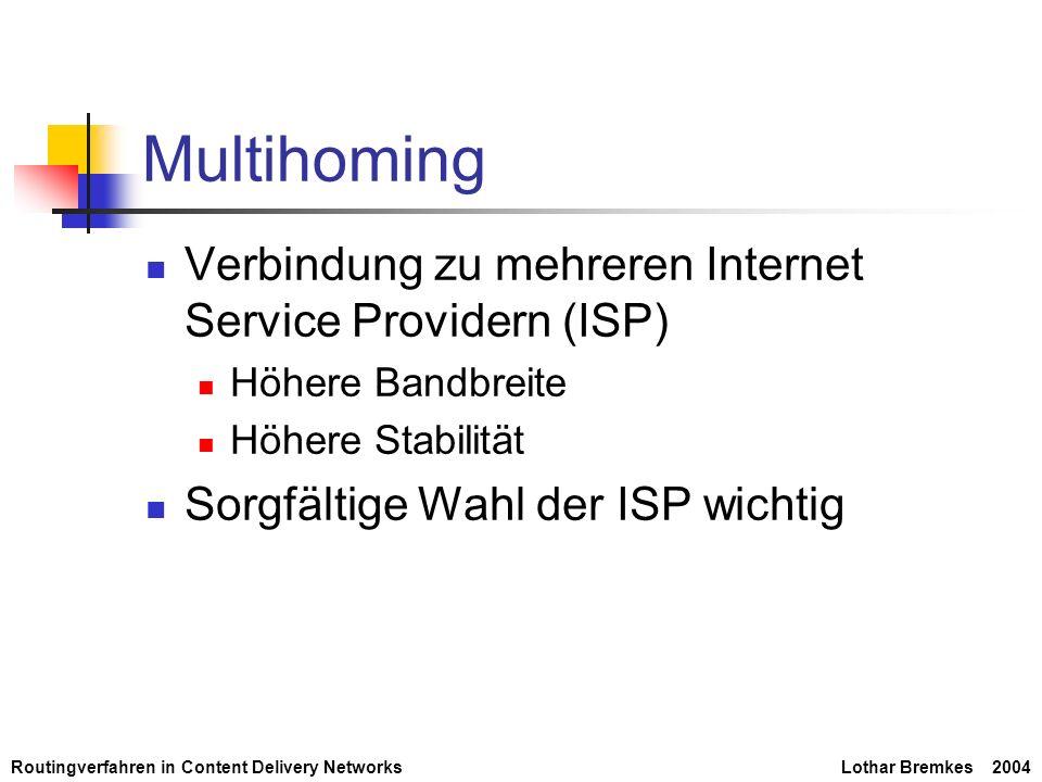Routingverfahren in Content Delivery NetworksLothar Bremkes 2004 Overlay Routing Übergeordnete Netzwerkarchitektur Selbständige Überwachung der Routen Optimierte Routen Schnellere Reaktionszeit bei Ausfällen Nur für kleinere Netzwerke geeignet (ca.
