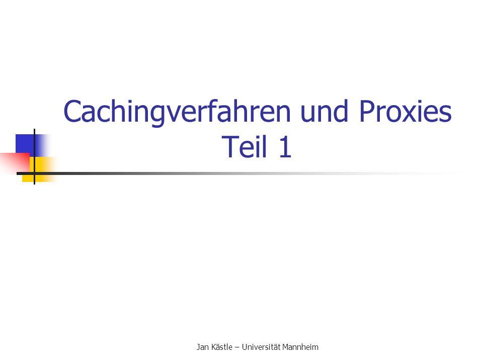 Jan Kästle – Universität Mannheim Grundlegende Cachingverfahren Prefetching Greift ein Anwender vor allem auf neue Seiten zu, profitiert er nicht vom Caching.