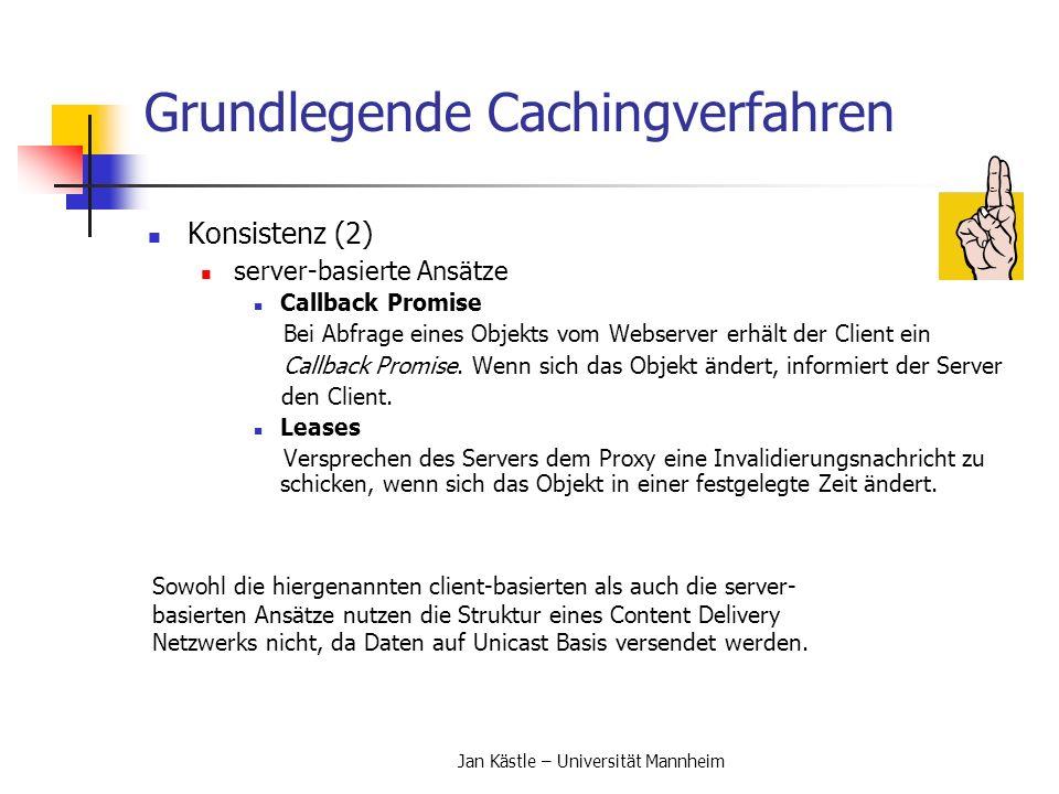 Jan Kästle – Universität Mannheim Grundlegende Cachingverfahren Konsistenz (2) server-basierte Ansätze Callback Promise Bei Abfrage eines Objekts vom