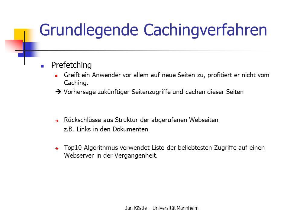 Jan Kästle – Universität Mannheim Grundlegende Cachingverfahren Prefetching Greift ein Anwender vor allem auf neue Seiten zu, profitiert er nicht vom