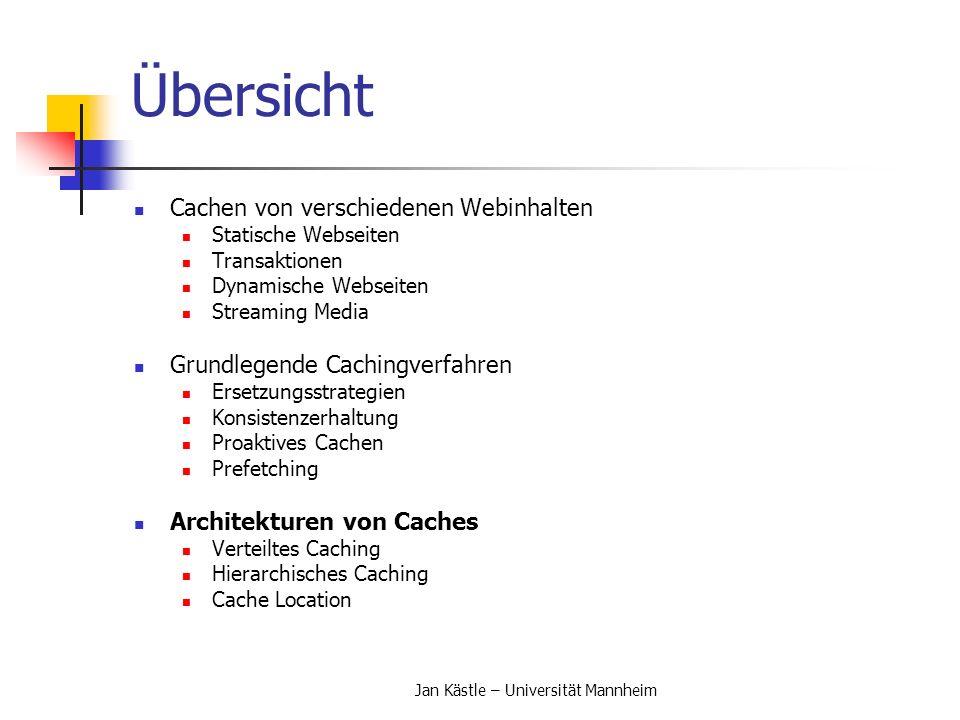 Jan Kästle – Universität Mannheim Übersicht Cachen von verschiedenen Webinhalten Statische Webseiten Transaktionen Dynamische Webseiten Streaming Medi