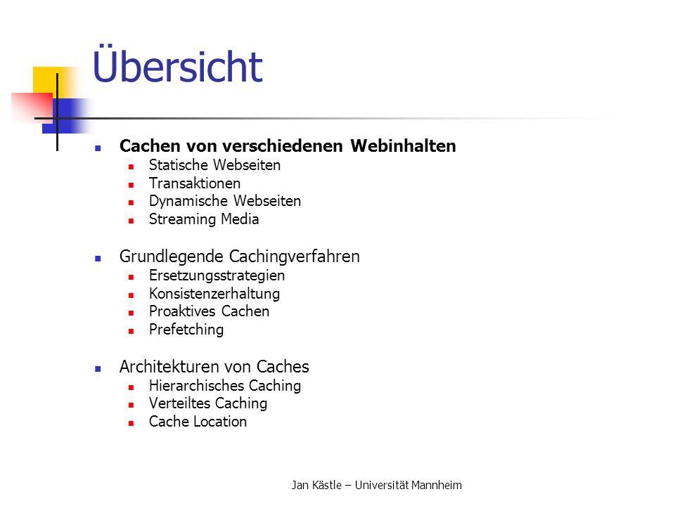 Jan Kästle – Universität Mannheim Caching von verschiedenen Webinhalten Statische Webseiten HTML-Seiten oder Bilder lassen sich einfach und effizient cachen Transaktionen müssen nach dem ACID Prinzip ausgeführt werden Proxies müssen mit Transaktionsfähigkeiten ausgestattet werden Verteilte Transaktionen brauchen erheblichen Koordinationsaufwand In existierenden Web Caching Systemen werden nur Leseoperationen auf Ebene des Proxies ausgeführt